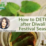 How to DETOX after Diwali or Festive season?