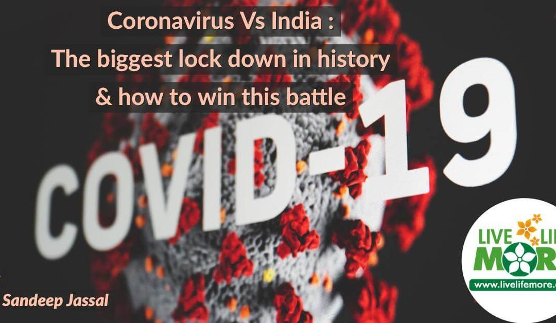 Coronavirus Vs India : The biggest lock down in history & how to win this battle